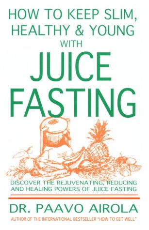 9780932090027: How to Keep Slim and Healthy and Young with Juice Fasting