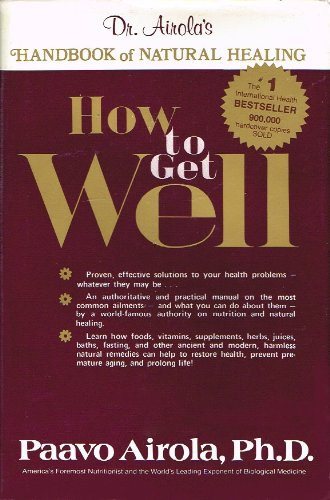 How to Get Well: Dr. Airola's Handbook of Natural Healing (9780932090034) by Paavo Airola