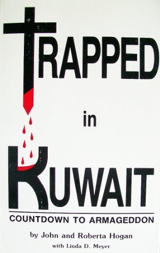 Trapped in Kuwait: Countdown to Armageddon: Hogan, Roberta; Hogan, John; Meyer, Linda D.