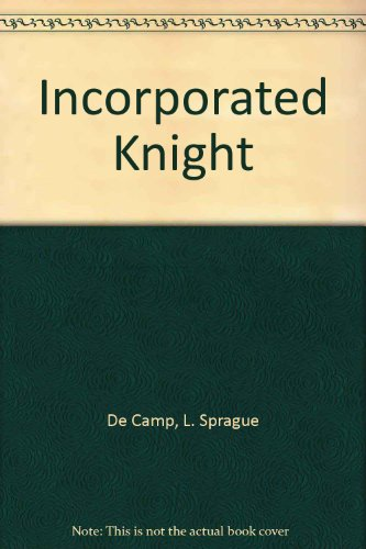 The Incorporated Knight: Decamp, L. Sprague