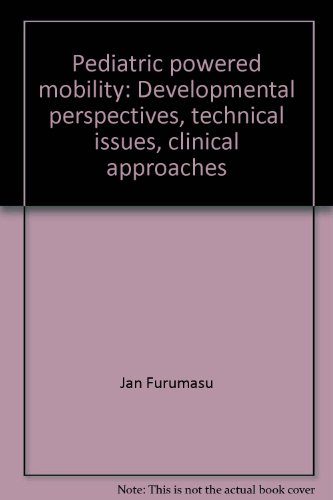 Pediatric powered mobility: Developmental perspectives, technical issues, clinical approaches
