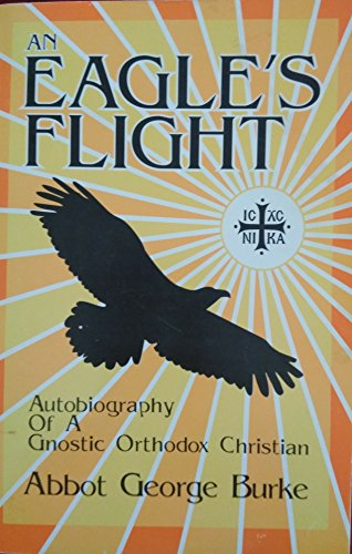 9780932104069: An Eagle's Flight: Autobiography of a Gnostic Orthodox Christian