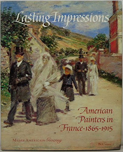 Lasting Impressions American Painters in France 1865 - 1915