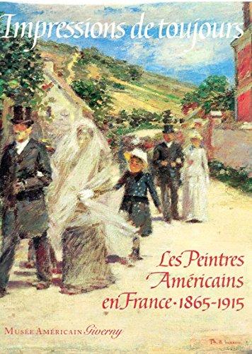 Impressions de toujors: Les Peintres Americans en France - 1865-1915: Gerdts, William H.;Atkinson, ...