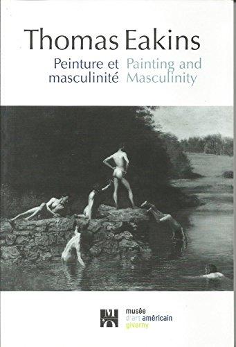 9780932171337: Thomas Eakins : Peinture et masculinité