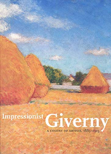 Impressionist Giverny: A Colony of Artists, 1885-1915.