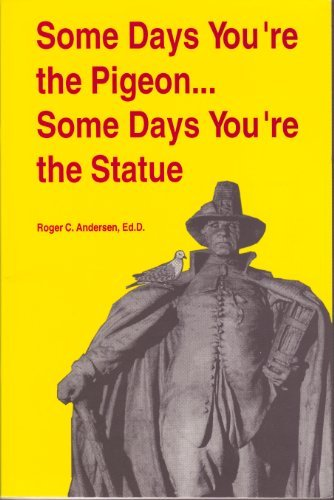 9780932174413: Some Days You're the Pigeon... Some Days You're the Statue