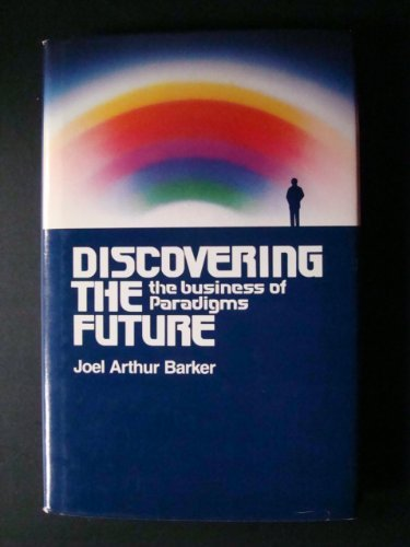 Discovering the future: The business of paradigms: Barker, Joel Arthur