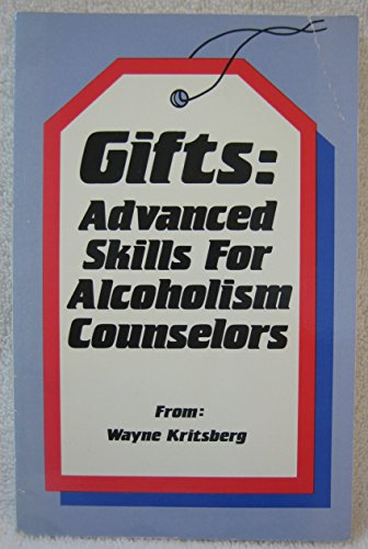 Gifts: Advanced Skills for Alcoholism Counselors: Kritsberg, Wayne