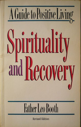 Spirituality and Recovery, A Guide to Positive: Booth, Father Leo