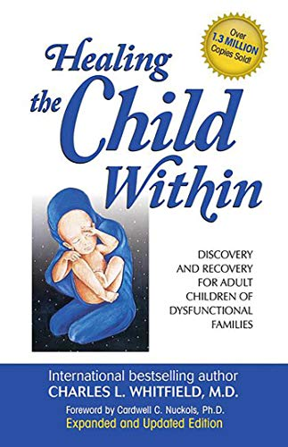 Healing The Child Within: Discovery And Recovery For Adult Children Of Dysfunctional Families.
