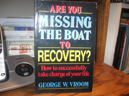 Are You Missing the Boat to Recovery: How to Successfully Take Charge of Your Own Life: Vroom, ...