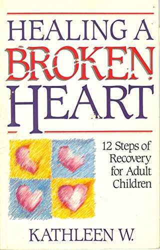 9780932194657: Healing a Broken Heart: 12 Steps of Recovery for Adult  Children of Alcoholics