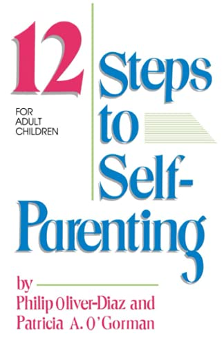 The 12 Steps to Self-Parenting for Adult Children: Patricia O'Gorman; Philip Oliver-Diaz