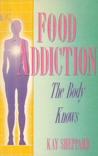 Food addiction: The body knows: Sheppard, Kay