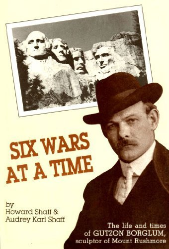 Six Wars at a Time: The Life and Times of Gutzon Borglum, Sculptor of Mt. Rushmore - Signed By Bo...