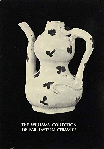 9780932206749: The Williams Collection of Far Eastern Ceramics: Chinese, Siamese, and Annamese Ceramic Ware Selected from the Collection of Justice and Mrs. G. ... Museum of Anthropology (Special Publications)