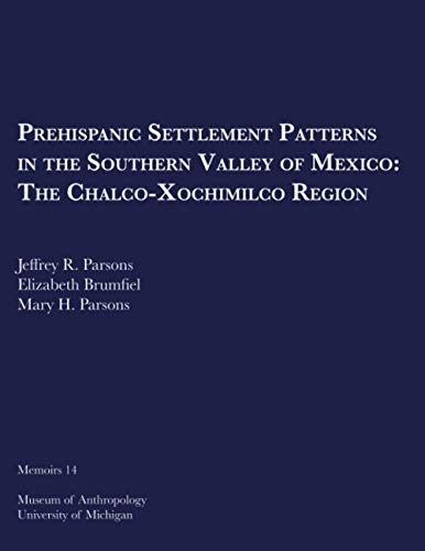 9780932206886: Prehispanic Settlement Patterns in the Southern Valley of Mexico: The Chalco-Xochimilco Region (Memoir No. 14)