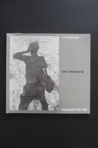 9780932216328: Like a One-Eyed Cat: Photographs by Lee Friedlander, 1956-1987