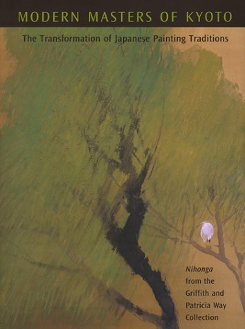 9780932216533: Modern Masters of Kyoto: The Transformation of Japanese Painting Traditions, Nihonga from the Griffith and Patricia Way Collection