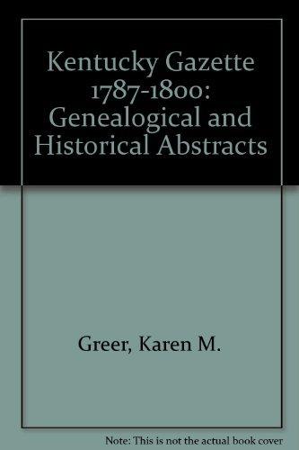 Kentucky Gazette 1787-1800: Genealogical and Historical Abstracts: Karen Mauer Green