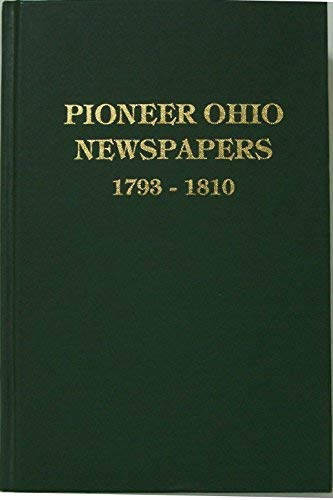 Pioneer Ohio Newspapers 1793-1810 Genealogical and Historical: Green, Karen Mauer