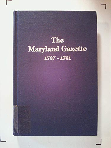 The Maryland Gazette, 1727-1761: Genealogical and Historical: Karen Mauer Green