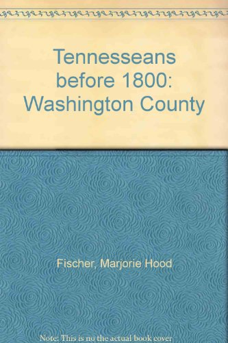 9780932231116: Tennesseans before 1800: Washington County