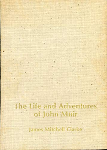 The Life and Adventures of John Muir: Clarke, James Mitchell