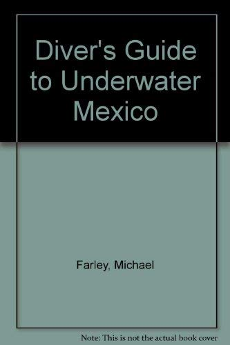 Diver's Guide to Underwater Mexico: Farley, Michael B.;