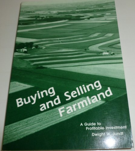Buying & selling farmland: A guide to profitable investment: Jundt, Dwight W