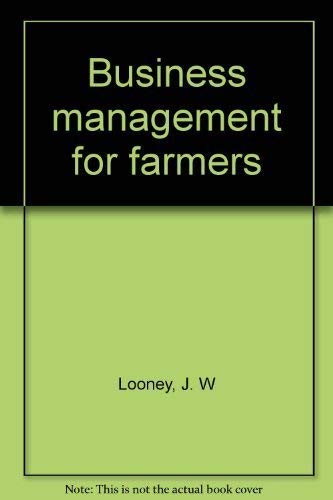 Business management for farmers: Looney, J. W