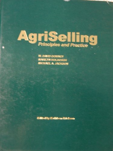 Agriselling Principles and Practices. Third Edition: David W. Downey,