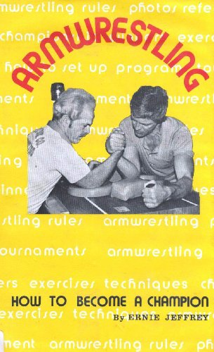 Armwrestling: How to Become a Champion: Ernie Jeffrey