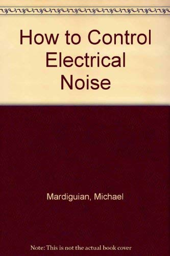 9780932263223: How to Control Electrical Noise