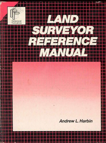 Land Surveyor Reference Manual (Engineering Review Manual: Harbin, Andrew L.