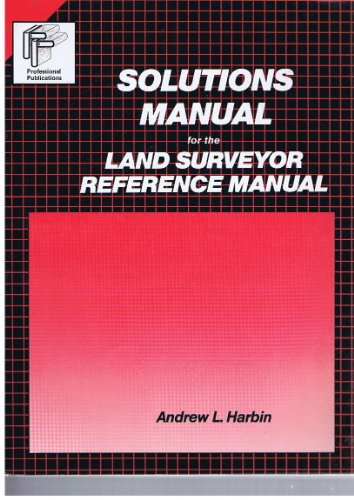 Solutions Manual for the Land Surveyor Reference: Andrew Harbin
