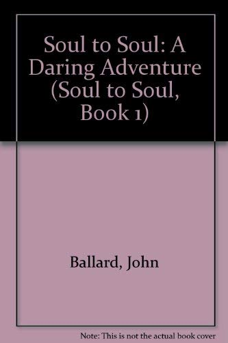 Soul to Soul: A Daring Adventure (Soul to Soul, Book 1): Ballard, John