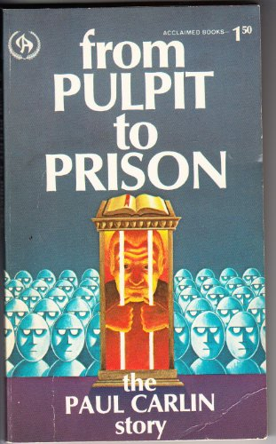 From pulpit to prison: The Paul Carlin: Carlin, Paul W
