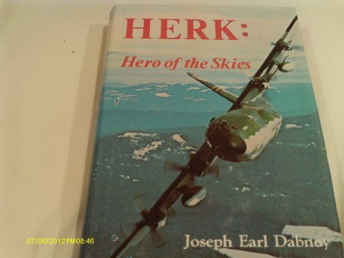 HERK: HERO OF THE SKIES. THE STORY OF THE LOCKHEED C-130 AND ITS ADVENTURES AROUND THE WORLD: ...