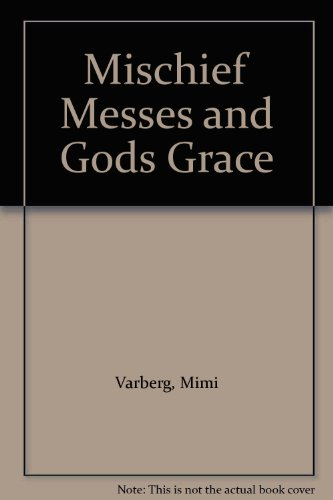 Mischief Messes and Gods Grace: Mimi Varberg