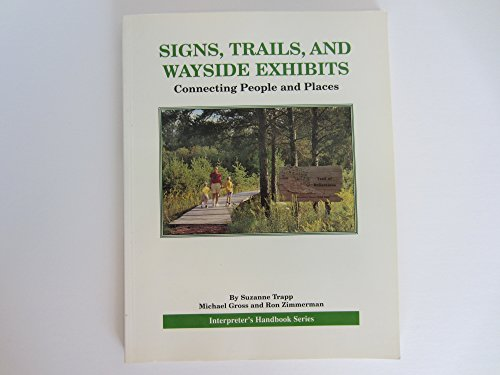 9780932310163: Signs, Trails, and Wayside Exhibits: Connecting People and Places (Interpreter's Handbook Series)