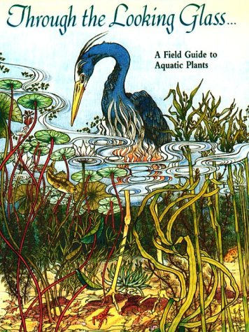 9780932310323: Through the Looking Glass: Field Guide to Aquatic Plants