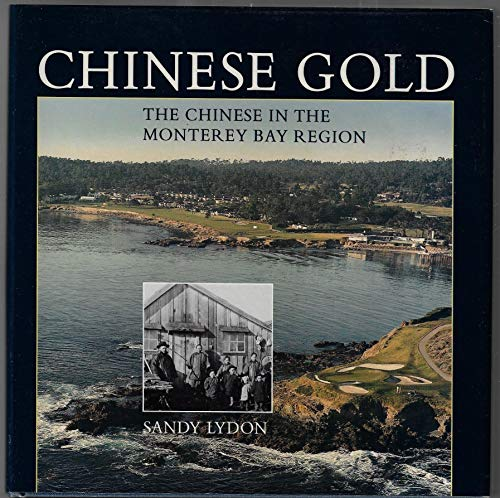 Chinese Gold: The Chinese in the Monterey Bay Region.: Lydon, Sandy.