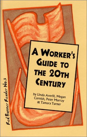 9780932323132: A Worker's Guide to the 20th Century