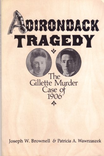 Adirondack Tragedy: The Gillette Murder Case of: Joseph W. Brownell