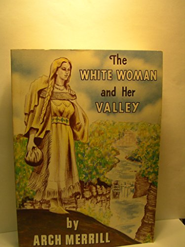 The White Woman and Her Valley (9780932334886) by Merrill, Arch