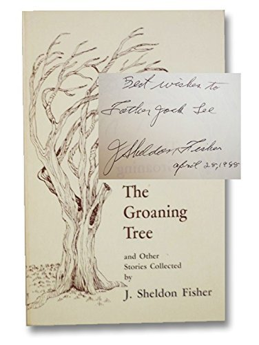 9780932334954: The Groaning Tree and Other Stories of Years of Fascinating Country Folk Life As Experienced and Recorded in Fishers, New York