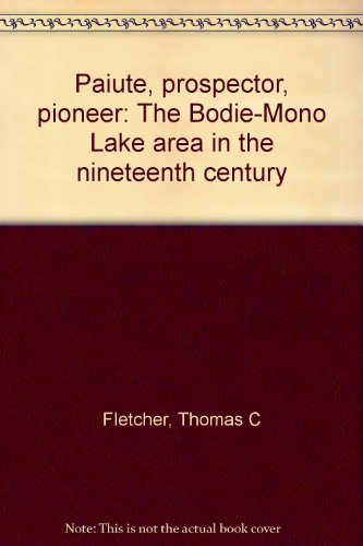 9780932347046: Paiute, prospector, pioneer: The Bodie-Mono Lake area in the nineteenth century