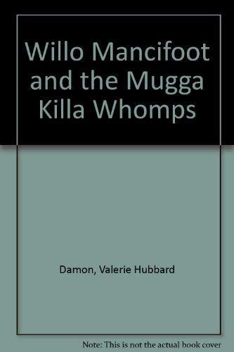 9780932356086: Willo Mancifoot and the Mugga Killa Whomps